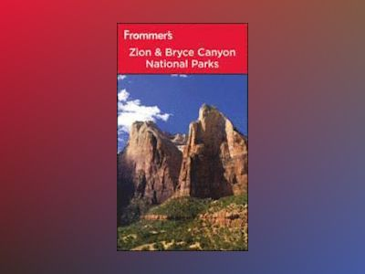 Frommer's Zion & Bryce Canyon National Parks, 8th Edition av Don Laine