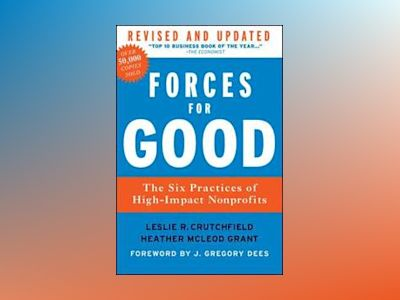 Forces for Good: The Six Practices of High-Impact Nonprofits, Revised and U av Leslie R. Crutchfield