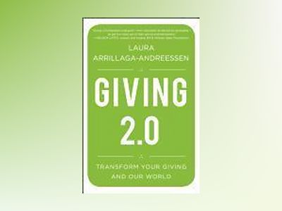 Giving 2.0: Transform Your Giving and Our World av Laura Arrillaga-Andreessen