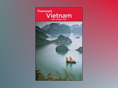 Frommer's Vietnam, 4th Edition av Ron Emmons