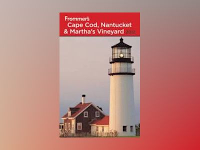 Frommer's Cape Cod, Nantucket and Martha's Vineyard, 16th Edition av Laura M. Reckford
