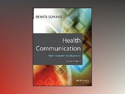 Health Communication: From Theory to Practice, 2nd Edition av Renata Schiavo
