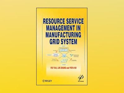 Resource Service Management in Manufacturing Grid System av Zhifeng