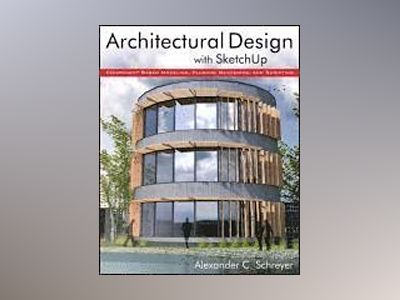 Architectural Design with SketchUp: Component-Based Modeling, Plugins, Rend av Alexander Schreyer