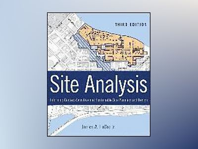 Site Analysis: Informing Context-Sensitive and Sustainable Site Planning an av James A. LaGro