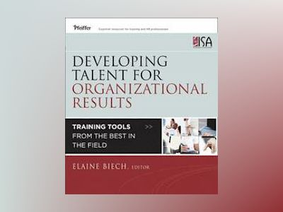 Developing Talent for Organizational Results: Training Tools from the Best av Elaine Biech