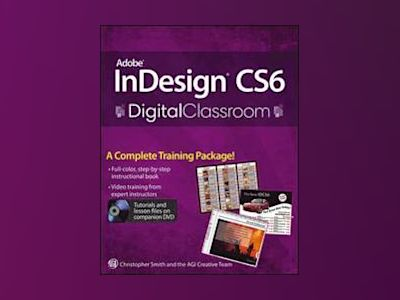 Adobe InDesign CS6 Digital Classroom av Christopher Smith