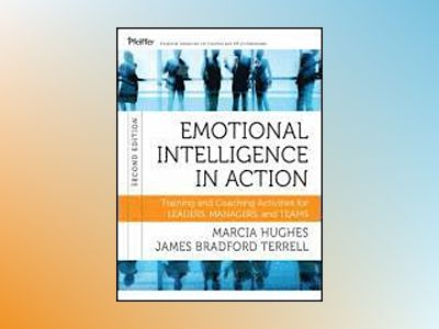 Emotional Intelligence in Action: Training and Coaching Activities for Lead av Marcia Hughes