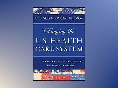 Changing the U.S. Health Care System: Key Issues in Health Services Policy av Gerald F. Kominski