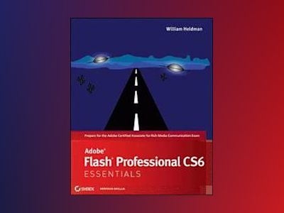 Adobe Flash Professional CS6 Essentials av William Heldman
