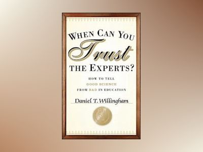 When Can You Trust the Experts? av Daniel T. Willingham