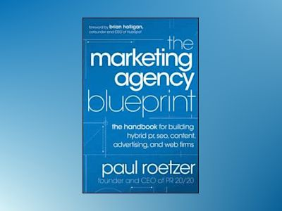 The Marketing Agency Blueprint: The Handbook for Building Hybrid PR, SEO, C av Paul Roetzer