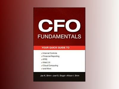 CFO Fundamentals: Your Quick Guide to Internal Controls, Financial Reportin av Jae K. Shim