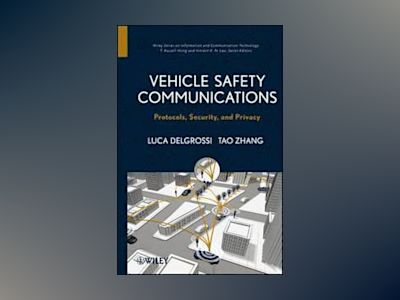 Vehicle Safety Communications: Protocols, Security, and Privacy av Tao Zhang