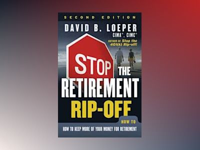 Stop the Retirement Rip-off: How to Keep More of Your Money for Retirement, av David B. Loeper