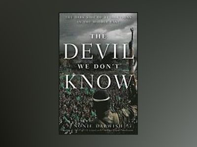 The Devil We Don't Know: The Dark Side of Revolutions in the Middle East av Nonie Darwish