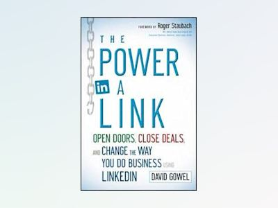 The Power in a Link: Open Doors, Close Deals, and Change the Way You Do Bus av Dave Gowel