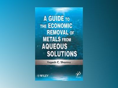 A Guide to the Economic Removal of Nickel and Chromium from Aqueous Solutio av Yogesh Sharma