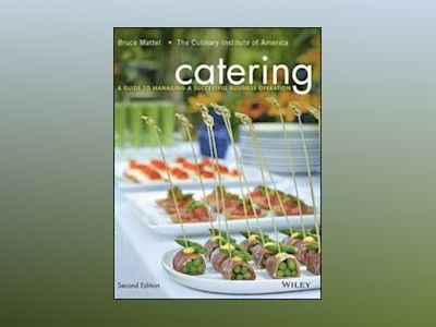 Catering: A Guide to Managing a Successful Business Operation, 2nd Edition av Bruce Mattel