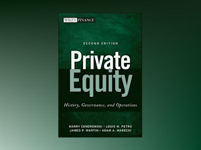 Private Equity: History, Governance, and Operations, 2nd Edition av James P. Martin