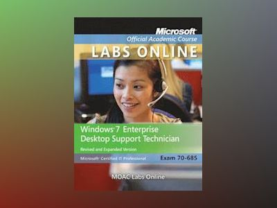 70-685 Windows 7 Enterprise Desktop Support Technician, Revised and Expande av Microsoft Official Academic Course