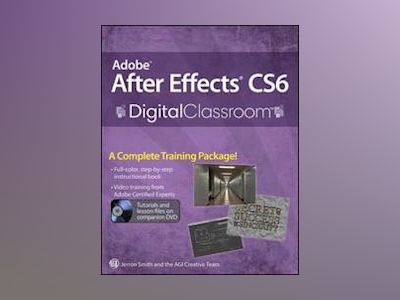 Adobe After Effects CS6 Digital Classroom av AGI Creative Team