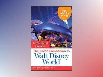 The Unofficial Guide: The Color Companion to Walt Disney World, 2nd Edition av Bob Sehlinger