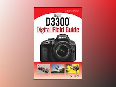 Nikon D3300 Digital Field Guide av J. Dennis Thomas