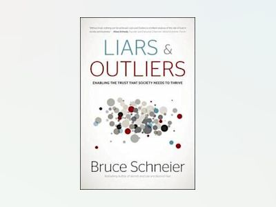 Liars and Outliers: Enabling the Trust that Society Needs to Thrive av Bruce Schneier