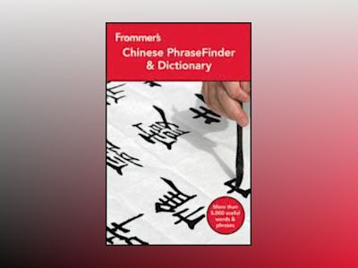 Frommer's Chinese PhraseFinder & Dictionary, 2nd Edition av Wendy Abraham