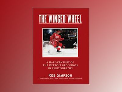 The Winged Wheel: A Half-Century of the Detroit Red Wings in Photographs av Rob Simpson
