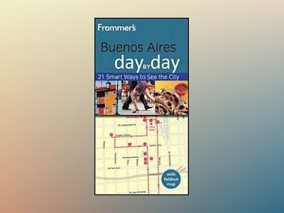 Frommer's Buenos Aires Day by Day, 2nd Edition av Neil Edward Schlecht