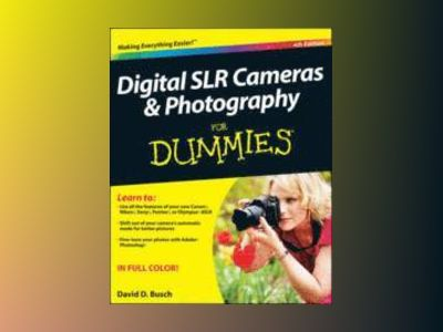 Digital SLR Cameras and Photography For Dummies, 4th Edition av David D. Busch