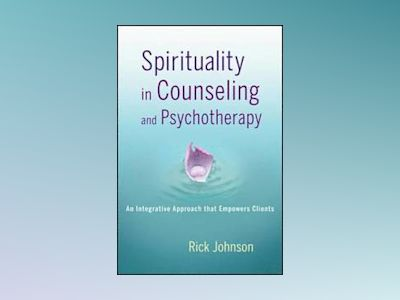 Spirituality in Counseling and Psychotherapy: An Integrative Approach that av Rick Johnson