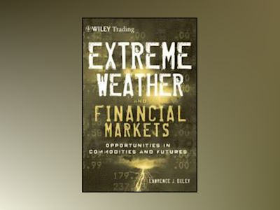 Extreme Weather and The Financial Markets: Opportunities in Commodities and av Lawrence J. Oxley