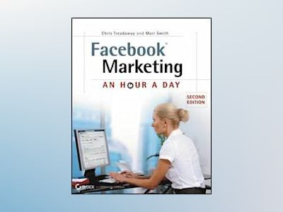 Facebook Marketing: An Hour a Day, 2nd Edition av Chris Treadaway