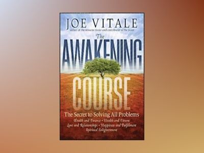The Awakening Course: The Secret to Solving All Problems av Joe Vitale