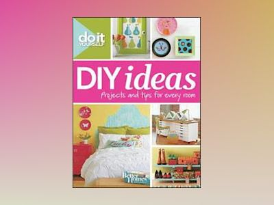Do It Yourself: DIY Ideas av Better Homes Gardens