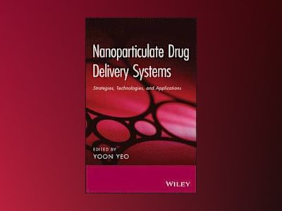 Nanoparticulate Drug Delivery Systems: Strategies, Technologies, and Applic av Yoon Yeo