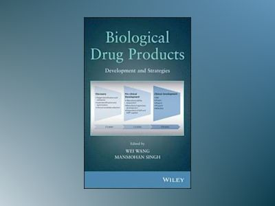 Biological Drug Products: Development and Strategies av Wei Wang