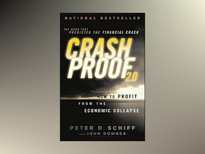 Crash Proof 2.0: How to Profit From the Economic Collapse, 2nd Edition av Peter D. Schiff