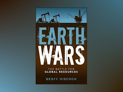 Earth Wars: The Battle for Global Resources av Geoff Hiscock