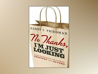 No Thanks, I'm Just Looking: Sales Techniques for Turning Shoppers into Buy av Harry J. Friedman