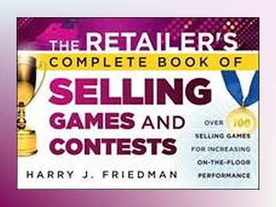 The Retailer s Complete Book of Selling Games & Contests: Over 100 Selling av Harry J. Friedman