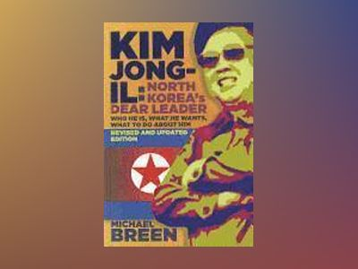 Kim Jong-Il, Revised and Updated: Kim Jong-il: North Korea s Dear Leader, R av Michael Breen