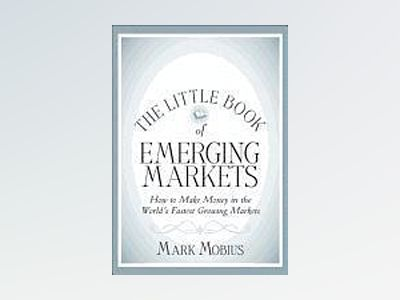 The Little Book of Emerging Markets av Mark Mobius