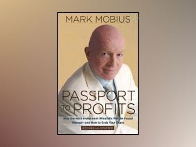 Passport to Profits: Why the Next Investment Windfalls Will be Found Abroad av Mark Mobius