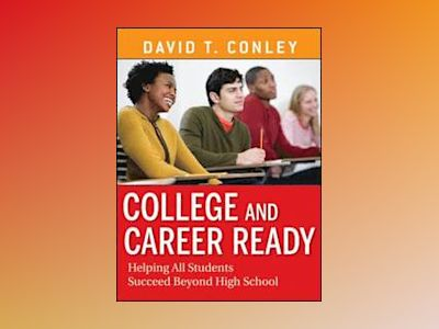 College and Career Ready: Helping All Students Succeed Beyond High School av David T. Conley