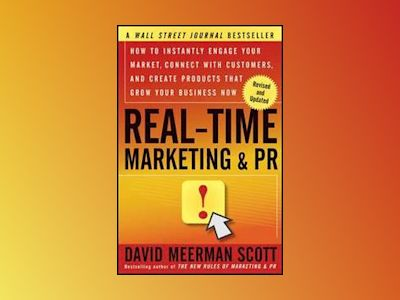 Real-Time Marketing and PR: How to Instantly Engage Your Market, Connect wi av David Meerman Scott