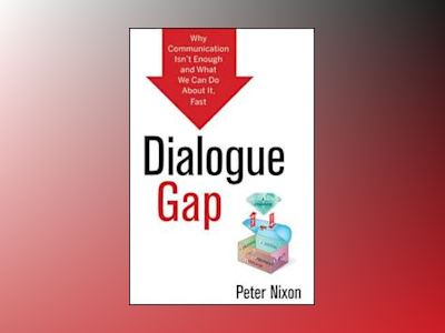 The Dialogue Gap: Why Communication is Failing and What to Do About It, Fas av Peter Nixon